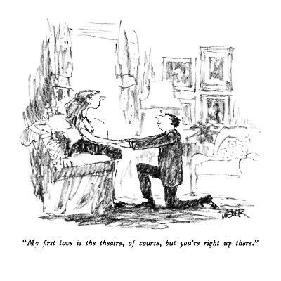 """My first love is the theatre, of course, but you're right up there."" - New Yorker Cartoon-Robert Weber-Premium Giclee Print"