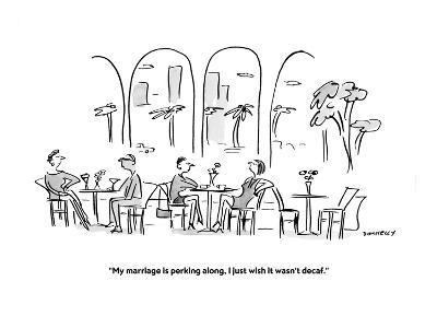 """""""My marriage is perking along, I just wish it wasn't decaf.""""  - Cartoon-Liza Donnelly-Premium Giclee Print"""