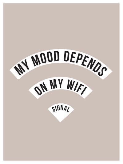 My Mood Depends on My Wifi Signal--Art Print