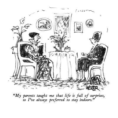 """My parents taught me that life is full of surprises, so I've always prefe?"" - New Yorker Cartoon-Robert Weber-Premium Giclee Print"