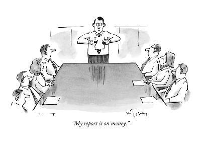 """""""My report is on money."""" - New Yorker Cartoon-Mike Twohy-Premium Giclee Print"""