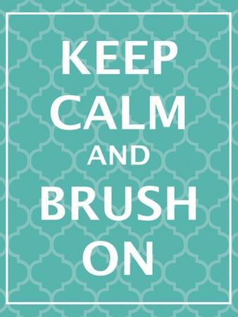 Keep Calm & Brush by N. Harbick