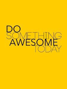 Do Something Awesome Today 1 by NaxArt
