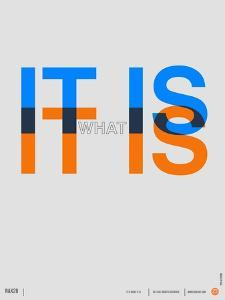 It is What it is Poster by NaxArt