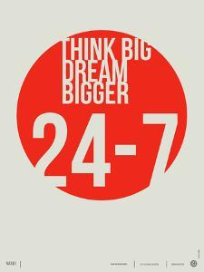 Think Big Dream Bigger Poster by NaxArt