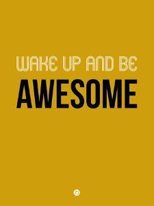Wake Up and Be Awesome Yellow by NaxArt