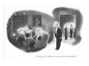 """Madam, Mr. Robert has returned from Hotchkiss."" - New Yorker Cartoon by Ned Hilton"