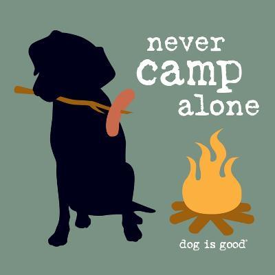 Never Camp Alone-Dog is Good-Art Print