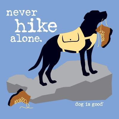Never Hike Alone-Dog is Good-Art Print
