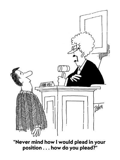 """Never mind how I would plead in your position . . . how do you plead?"" - Cartoon-Bob Zahn-Premium Giclee Print"
