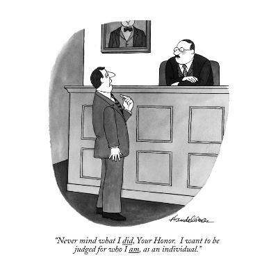 """Never mind what I did, Your Honor. I want to be judged for who I am, as a?"" - New Yorker Cartoon-J.B. Handelsman-Premium Giclee Print"