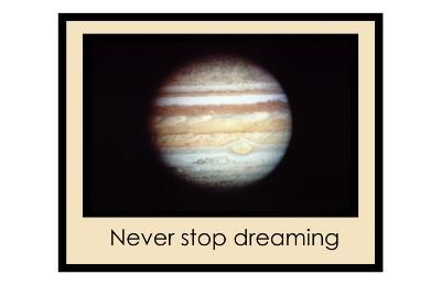 Never Stop Dreaming--Giclee Print