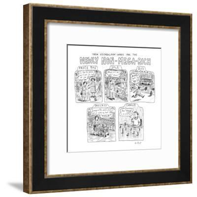 New Vocabulary Words For The Newly Non-Mega-Rich - New Yorker Cartoon-Roz Chast-Framed Premium Giclee Print