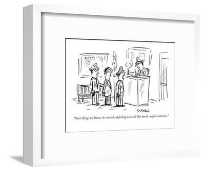 """""""Next thing we knew, he started subjecting us to all this harsh, unfair cr?"""" - New Yorker Cartoon-David Sipress-Framed Premium Giclee Print"""