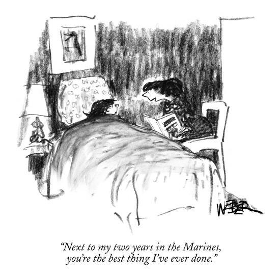 """""""Next to my two years in the Marines, you're the best thing I've ever done."""" - New Yorker Cartoon-Robert Weber-Premium Giclee Print"""