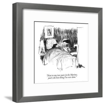 """Next to my two years in the Marines, you're the best thing I've ever done."" - New Yorker Cartoon-Robert Weber-Framed Premium Giclee Print"