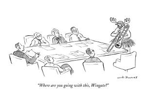 """""""Where are you going with this, Wingate?"""" - New Yorker Cartoon by Nick Downes"""