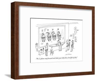 """""""No. 2, please step forward and shake your belly like a bowlful of jelly."""" - New Yorker Cartoon-Michael Maslin-Framed Premium Giclee Print"""