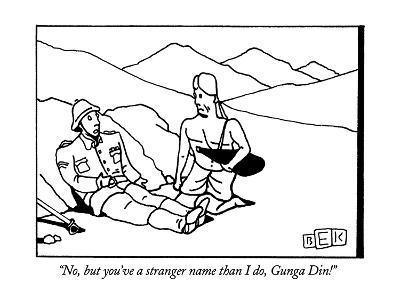 """No, but you've a stranger name than I do, Gunga Din!"" - New Yorker Cartoon-Bruce Eric Kaplan-Premium Giclee Print"