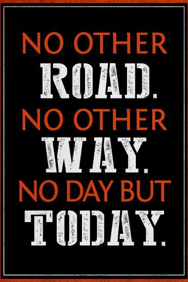 No Day But Today--Art Print