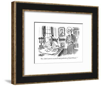 """""""No.  I don't want to see an all-male production of 'Little Women.' """" - New Yorker Cartoon-Warren Miller-Framed Premium Giclee Print"""