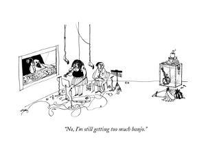 """""""No, I'm still getting too much banjo."""" - New Yorker Cartoon"""