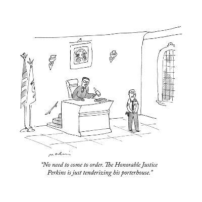 """""""No need to come to order. The Honorable Justice Perkins is just tenderizi?"""" - New Yorker Cartoon--Premium Giclee Print"""
