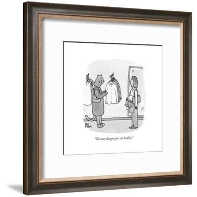 """""""No one designs for cat bodies."""" - New Yorker Cartoon-Amy Hwang-Framed Premium Giclee Print"""