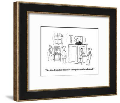 """""""No, the defendant may not change to another channel!"""" - Cartoon-Arnie Levin-Framed Premium Giclee Print"""