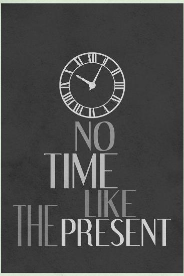 No Time Like The Present--Art Print