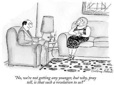 """""""No, we're not getting any younger, but why, pray tell, is that such a rev…"""" - New Yorker Cartoon-Victoria Roberts-Premium Giclee Print"""