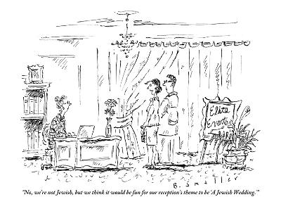 """No, we're not Jewish, but we think it would be fun for our reception's th?"" - New Yorker Cartoon-Barbara Smaller-Premium Giclee Print"