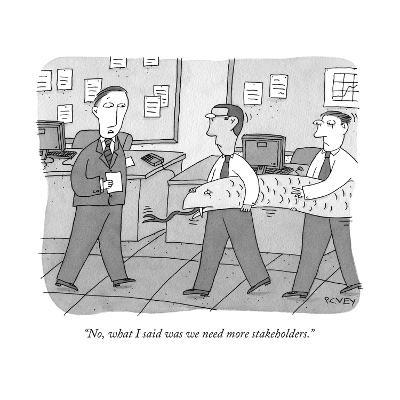 """""""No, what I said was we need more stakeholders."""" - New Yorker Cartoon-Peter C. Vey-Premium Giclee Print"""
