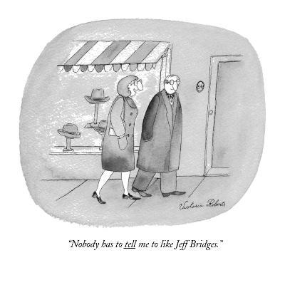 """Nobody has to tell me to like Jeff Bridges."" - New Yorker Cartoon-Victoria Roberts-Premium Giclee Print"