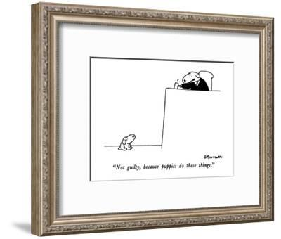 """""""Not guilty, because puppies do these things."""" - New Yorker Cartoon-Charles Barsotti-Framed Premium Giclee Print"""