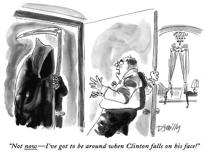 """Not now?I've got to be around when Clinton falls on his face!"" - New Yorker Cartoon-Donald Reilly-Premium Giclee Print"