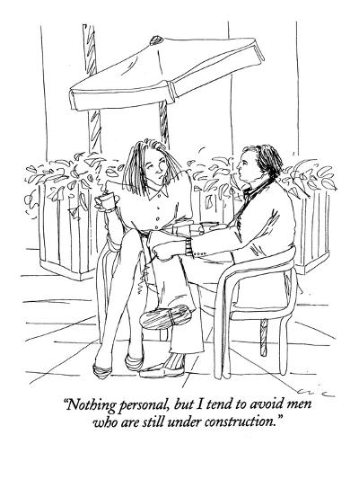 """Nothing personal, but I tend to avoid men who are still under construction."" - New Yorker Cartoon-Richard Cline-Premium Giclee Print"