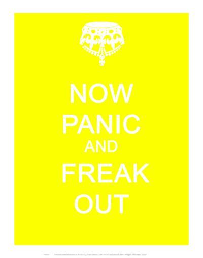 Now Panic and Freak Out--Art Print