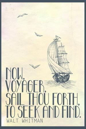 Now, Voyager, Sail Thou Forth, To Seek and Find