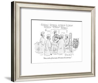 """Now with a firm twist, I'll remove his attorney."" - New Yorker Cartoon-Danny Shanahan-Framed Premium Giclee Print"