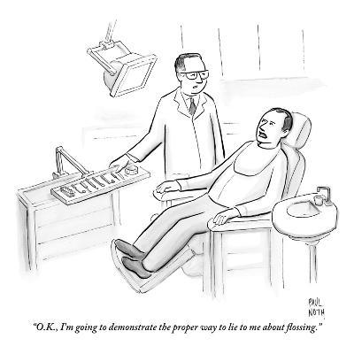 """""""O.K., I'm going to demonstrate the proper way to lie to me about flossing - New Yorker Cartoon-Paul Noth-Premium Giclee Print"""