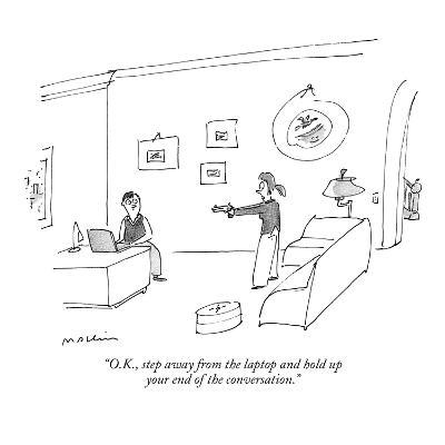 """""""O.K., step away from the laptop and hold up your end of the conversation.?"""" - New Yorker Cartoon-Michael Maslin-Premium Giclee Print"""