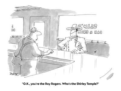 """""""O.K., you're the Roy Rogers. Who's the Shirley Temple?"""" - Cartoon-Jack Ziegler-Premium Giclee Print"""
