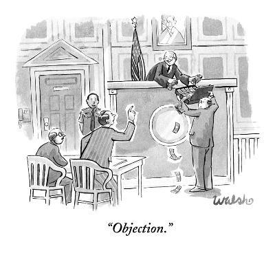 """Objection."" - New Yorker Cartoon-Liam Walsh-Premium Giclee Print"