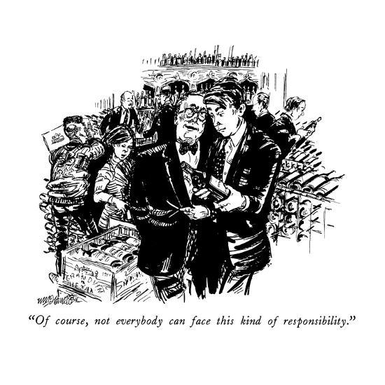 """Of course, not everybody can face this kind of responsibility."" - New Yorker Cartoon-William Hamilton-Premium Giclee Print"