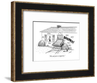 """Oh, and your ex stopped by."" - New Yorker Cartoon-Tom Cheney-Framed Premium Giclee Print"