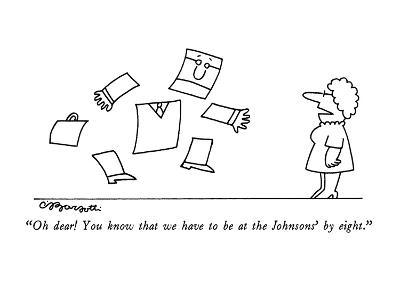 """""""Oh dear!  You know that we have to be at the Johnsons' by eight."""" - New Yorker Cartoon-Charles Barsotti-Premium Giclee Print"""