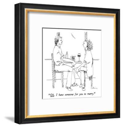 """Oh.  I have someone for you to marry."" - New Yorker Cartoon-Richard Cline-Framed Premium Giclee Print"
