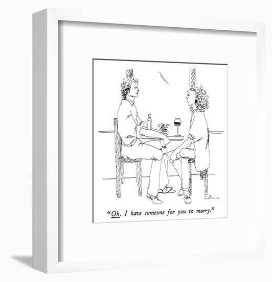 """""""Oh.  I have someone for you to marry."""" - New Yorker Cartoon-Richard Cline-Framed Premium Giclee Print"""