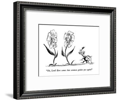 """Oh, Lord!  Here comes that common garden pest again!"" - New Yorker Cartoon-Lee Lorenz-Framed Premium Giclee Print"